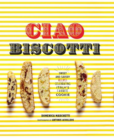 کتاب آشپزی (انگلیسی) Ciao Biscotti Sweet and Savory Recipes for Celebrating Italy's Favorite Cookie